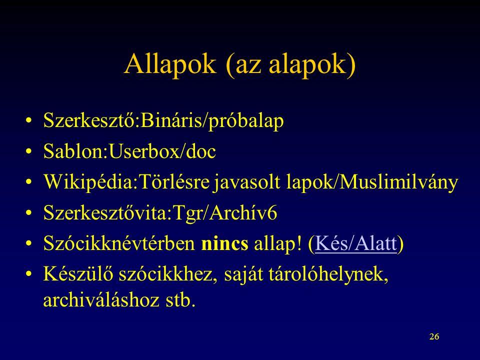26 Allapok (az alapok) Szerkesztő:Bináris/próbalap Sablon:Userbox/doc Wikipédia:Törlésre javasolt lapok/Muslimilvány Szerkesztővita:Tgr/Archív6 Szócik