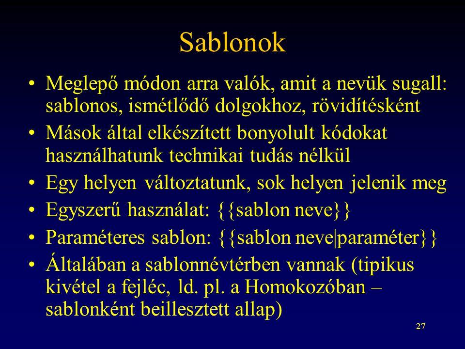 27 Sablonok Meglepő módon arra valók, amit a nevük sugall: sablonos, ismétlődő dolgokhoz, rövidítésként Mások által elkészített bonyolult kódokat hasz
