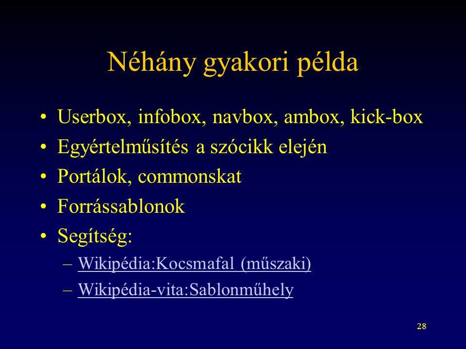 28 Néhány gyakori példa Userbox, infobox, navbox, ambox, kick-box Egyértelműsítés a szócikk elején Portálok, commonskat Forrássablonok Segítség: –Wikipédia:Kocsmafal (műszaki)Wikipédia:Kocsmafal (műszaki) –Wikipédia-vita:SablonműhelyWikipédia-vita:Sablonműhely