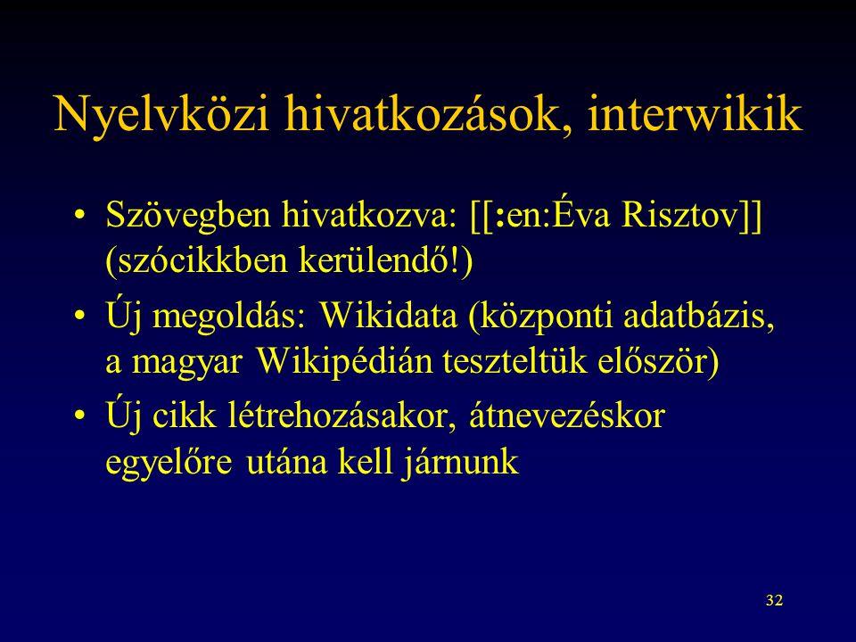 32 Nyelvközi hivatkozások, interwikik Szövegben hivatkozva: [[:en:Éva Risztov]] (szócikkben kerülendő!) Új megoldás: Wikidata (központi adatbázis, a m