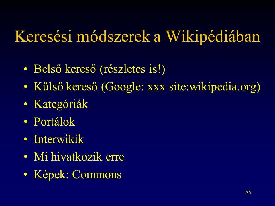 37 Keresési módszerek a Wikipédiában Belső kereső (részletes is!) Külső kereső (Google: xxx site:wikipedia.org) Kategóriák Portálok Interwikik Mi hiva
