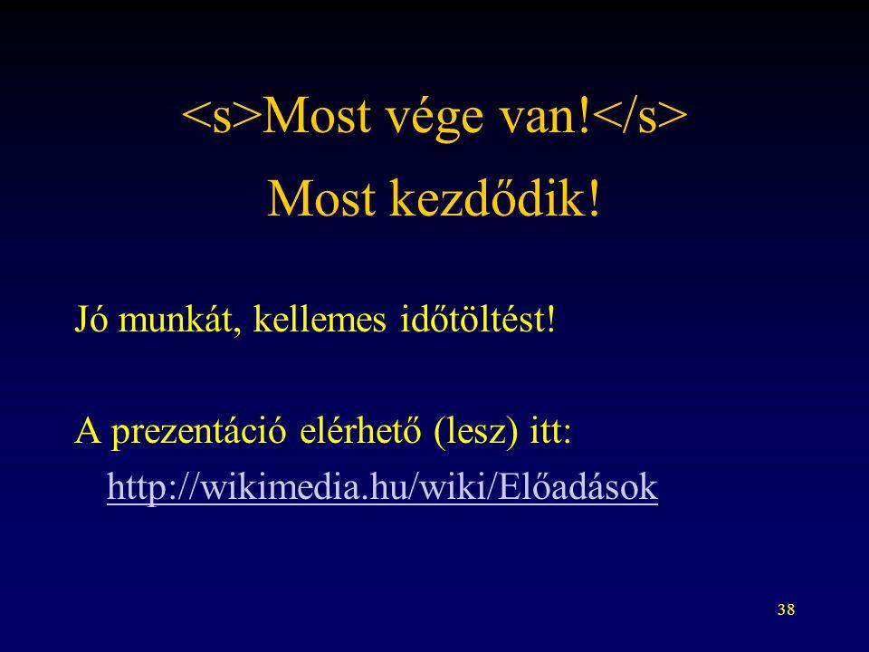 38 Most vége van! Jó munkát, kellemes időtöltést! A prezentáció elérhető (lesz) itt: http://wikimedia.hu/wiki/Előadások Most kezdődik!