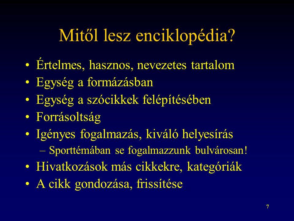7 Mitől lesz enciklopédia? Értelmes, hasznos, nevezetes tartalom Egység a formázásban Egység a szócikkek felépítésében Forrásoltság Igényes fogalmazás
