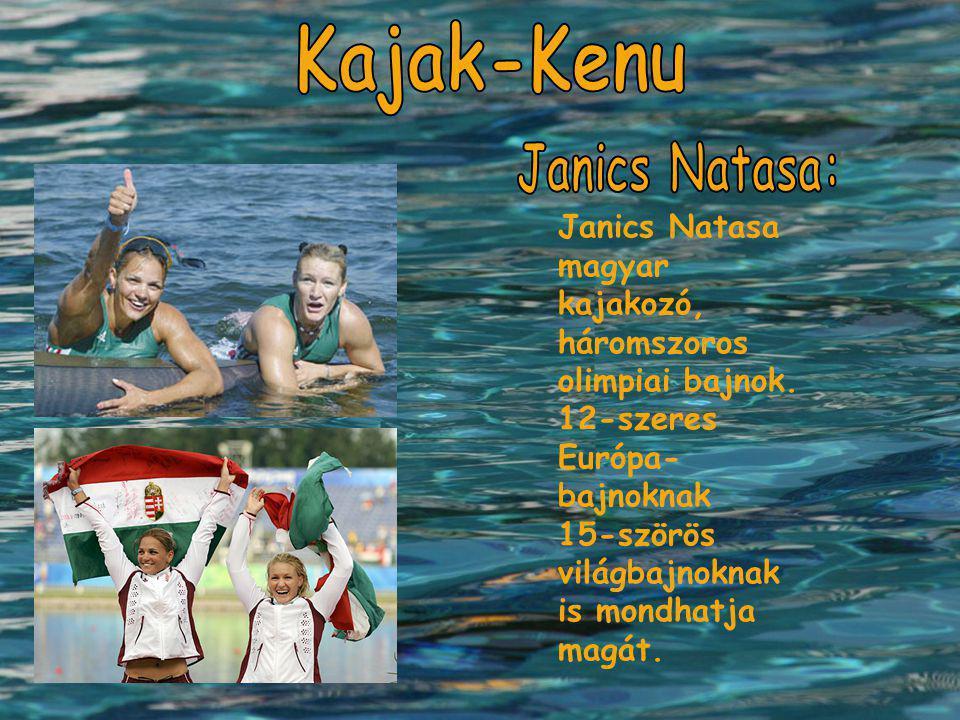 Janics Natasa magyar kajakozó, háromszoros olimpiai bajnok. 12-szeres Európa- bajnoknak 15-szörös világbajnoknak is mondhatja magát.
