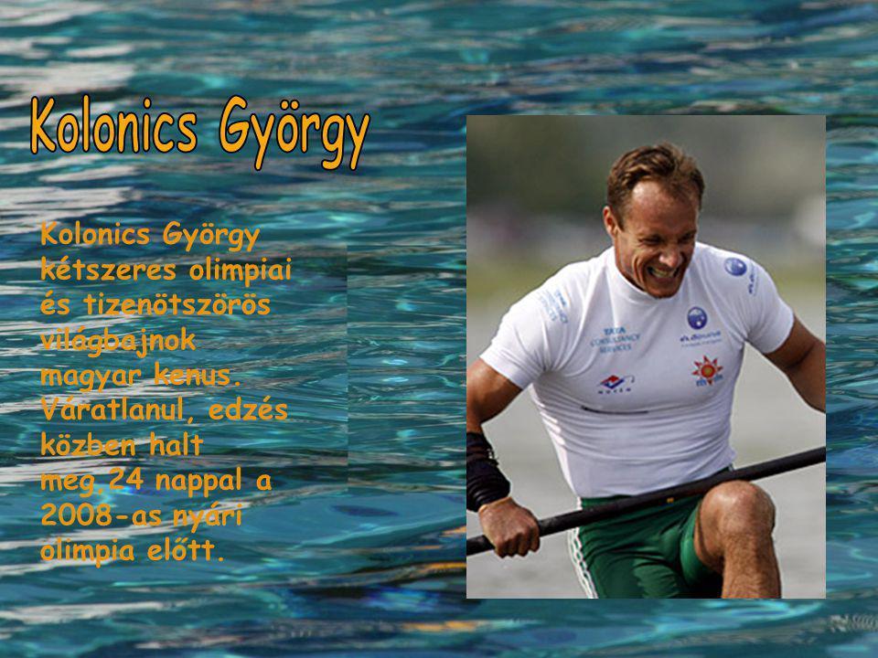 Kolonics György kétszeres olimpiai és tizenötszörös világbajnok magyar kenus. Váratlanul, edzés közben halt meg,24 nappal a 2008-as nyári olimpia előt