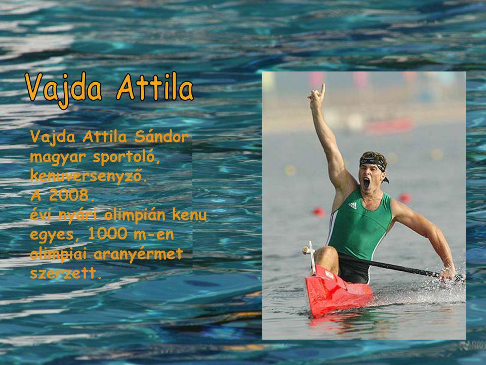 Vajda Attila Sándor magyar sportoló, kenuversenyző. A 2008. évi nyári olimpián kenu egyes, 1000 m-en olimpiai aranyérmet szerzett.