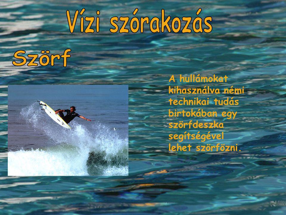 A hullámokat kihasználva némi technikai tudás birtokában egy szörfdeszka segítségével lehet szörfözni.