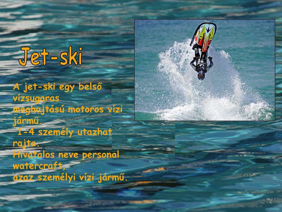 A jet-ski egy belső vízsugaras meghajtású motoros vízi jármű. 1-4 személy utazhat rajta. Hivatalos neve personal watercraft, azaz személyi vízi jármű.