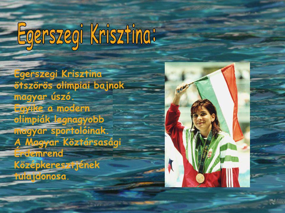 Egerszegi Krisztina ötszörös olimpiai bajnok magyar úszó. Egyike a modern olimpiák legnagyobb magyar sportolóinak. A Magyar Köztársasági Érdemrend Köz