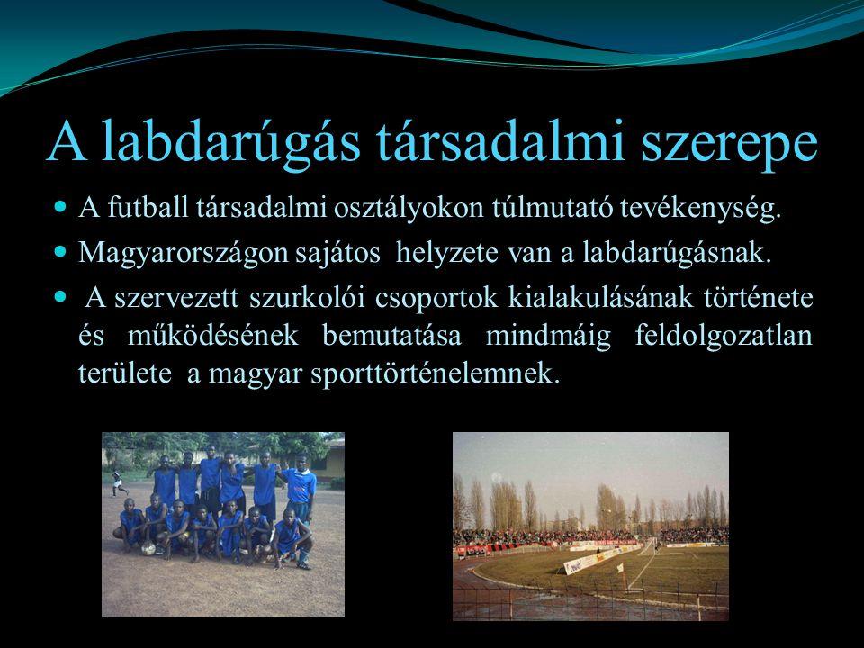 A labdarúgás társadalmi szerepe A futball társadalmi osztályokon túlmutató tevékenység.