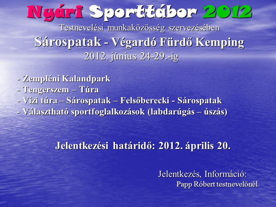Nyári Sporttábor 2012 Testnevelési munkaközösség szervezésében Sárospatak - Végardó Fürdő Kemping 2012. június 24-29.-ig - Zempléni Kalandpark - Tenge