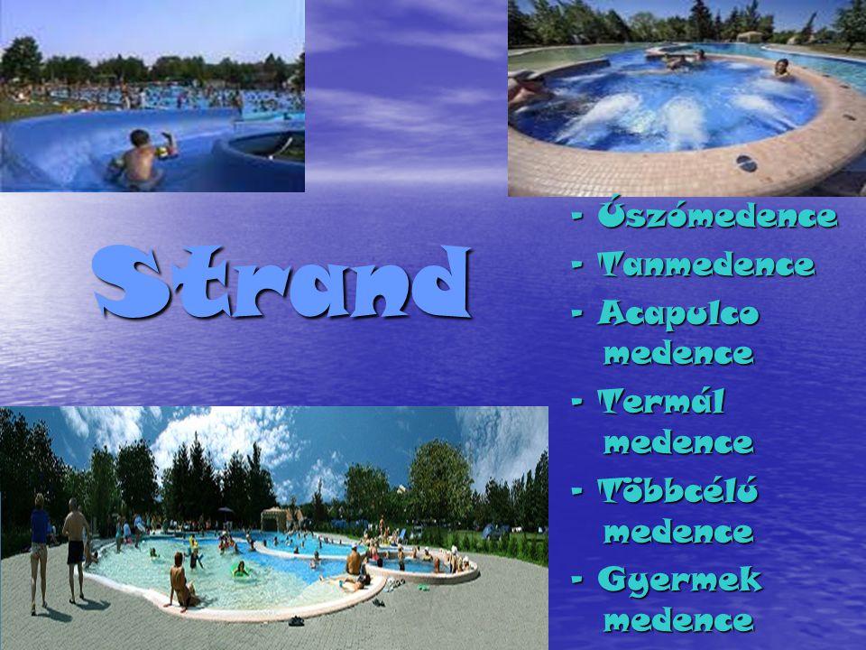 Strand - Úszómedence - Tanmedence - Acapulco medence - Termál medence - Többcélú medence - Gyermek medence