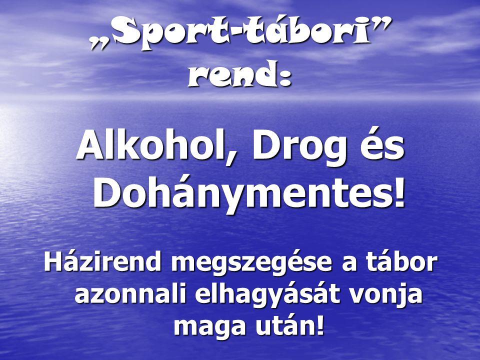 """""""Sport-tábori"""" rend: Alkohol, Drog és Dohánymentes! Házirend megszegése a tábor azonnali elhagyását vonja maga után!"""