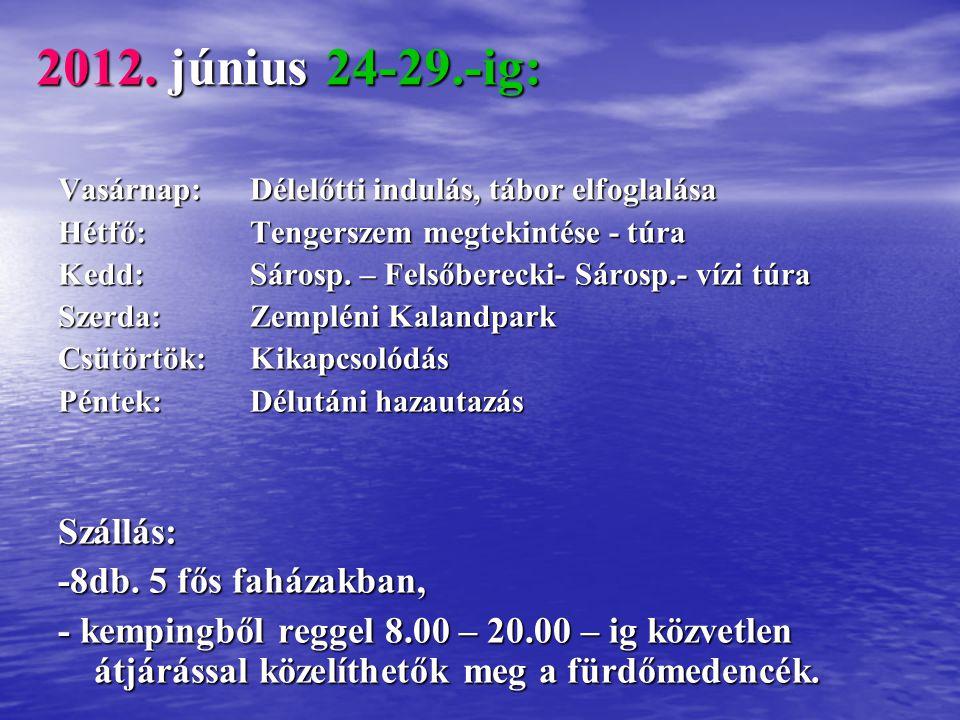 2012. június 24-29.-ig: Vasárnap:Délelőtti indulás, tábor elfoglalása Hétfő:Tengerszem megtekintése - túra Kedd:Sárosp. – Felsőberecki- Sárosp.- vízi