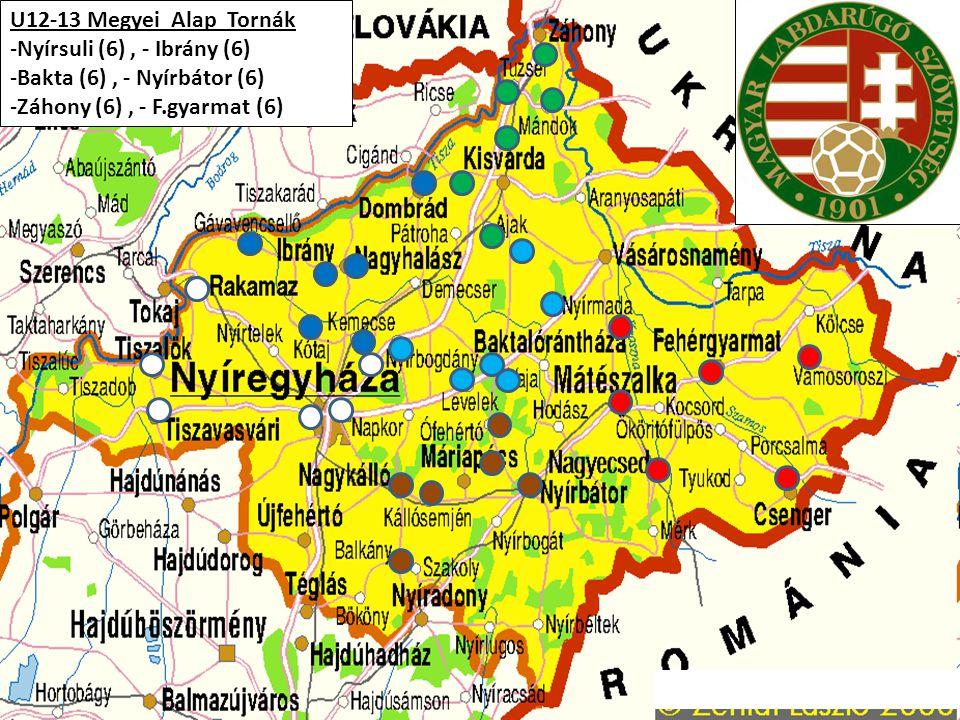 U12-13 Megyei Alap Tornák -Nyírsuli (6), - Ibrány (6) -Bakta (6), - Nyírbátor (6) -Záhony (6), - F.gyarmat (6)