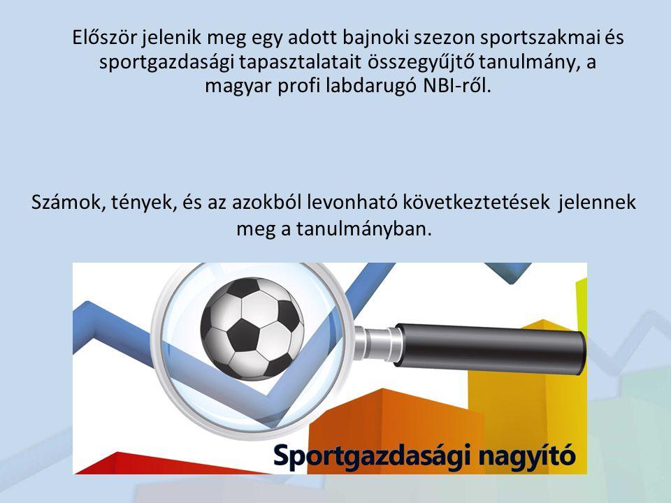 AZ NBI LABDARUGÓ SPORTVÁLLALKOZÁSAINAK GAZDASÁGI TELJESÍTMÉNYE 2010-BEN A Profi első osztályú foci Magyarországon 2010–ben 10.912mFt bevételt ért el.