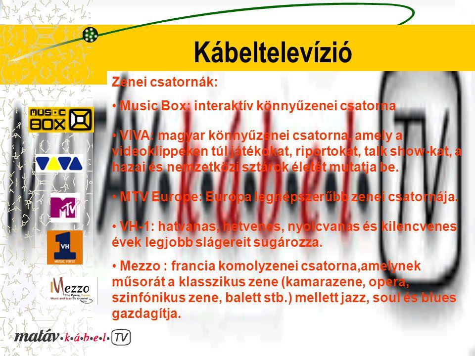 Kábeltelevízió Zenei csatornák: Music Box: interaktív könnyűzenei csatorna VIVA: magyar könnyűzenei csatorna, amely a videoklippeken túl játékokat, riportokat, talk show-kat, a hazai és nemzetközi sztárok életét mutatja be.