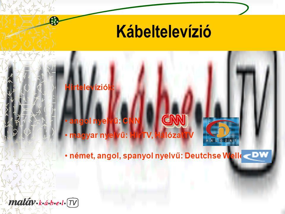 Kábeltelevízió Hírtelevíziók: angol nyelvű: CNN magyar nyelvű: HírTV, HálózatTV német, angol, spanyol nyelvű: Deutchse Welle