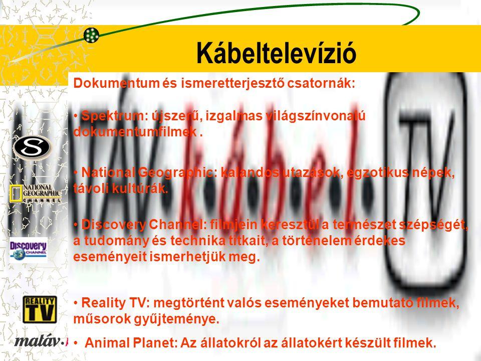 Kábeltelevízió Dokumentum és ismeretterjesztő csatornák: Spektrum: újszerű, izgalmas világszínvonalú dokumentumfilmek.