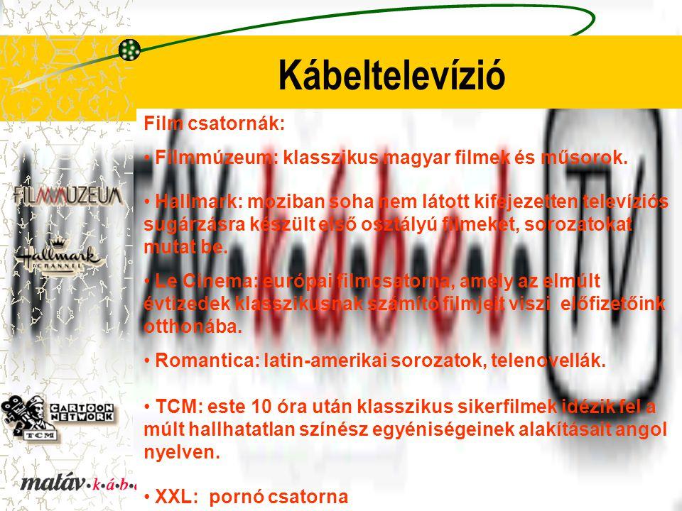 Kábeltelevízió Film csatornák: Filmmúzeum: klasszikus magyar filmek és műsorok. Hallmark: moziban soha nem látott kifejezetten televíziós sugárzásra k
