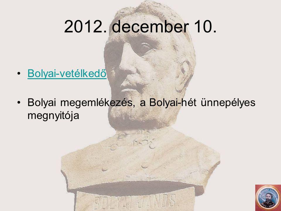 2012. december 10. Bolyai-vetélkedő Bolyai megemlékezés, a Bolyai-hét ünnepélyes megnyitója