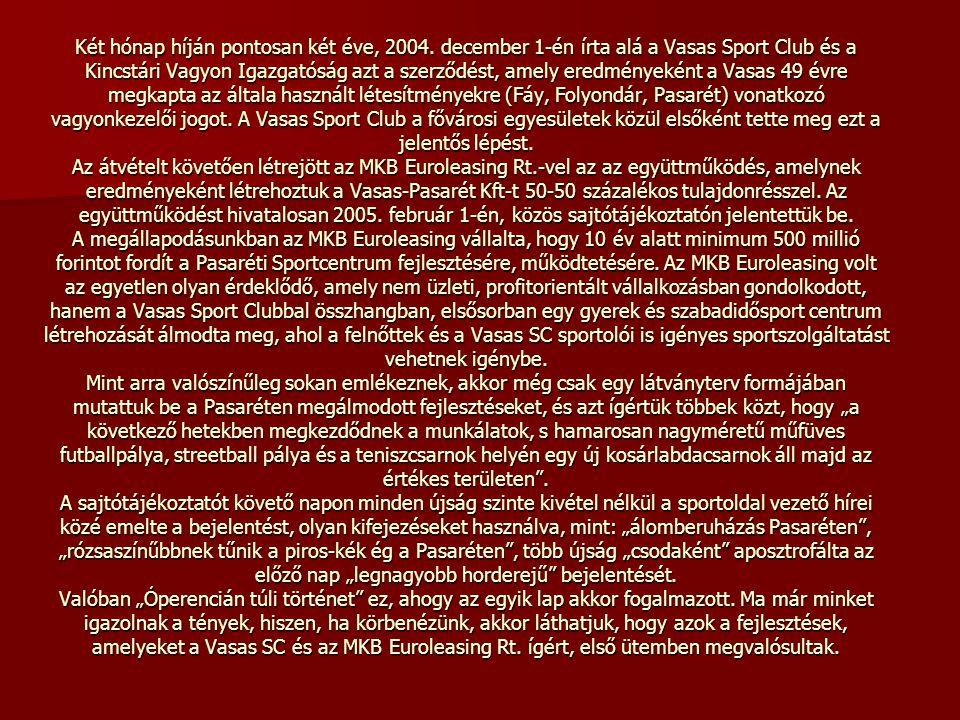 Két hónap híján pontosan két éve, 2004. december 1-én írta alá a Vasas Sport Club és a Kincstári Vagyon Igazgatóság azt a szerződést, amely eredmények