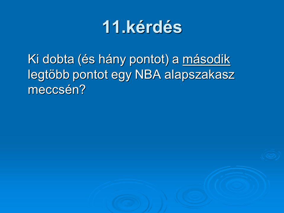 11.kérdés Ki dobta (és hány pontot) a második legtöbb pontot egy NBA alapszakasz meccsén?