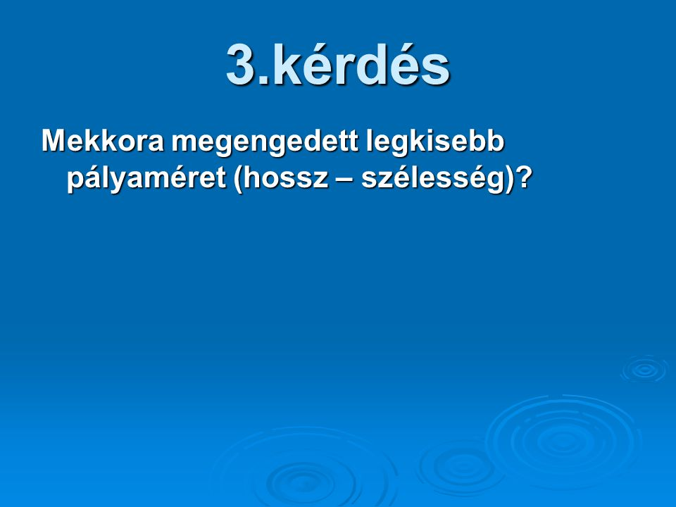 3.kérdés Mekkora megengedett legkisebb pályaméret (hossz – szélesség)
