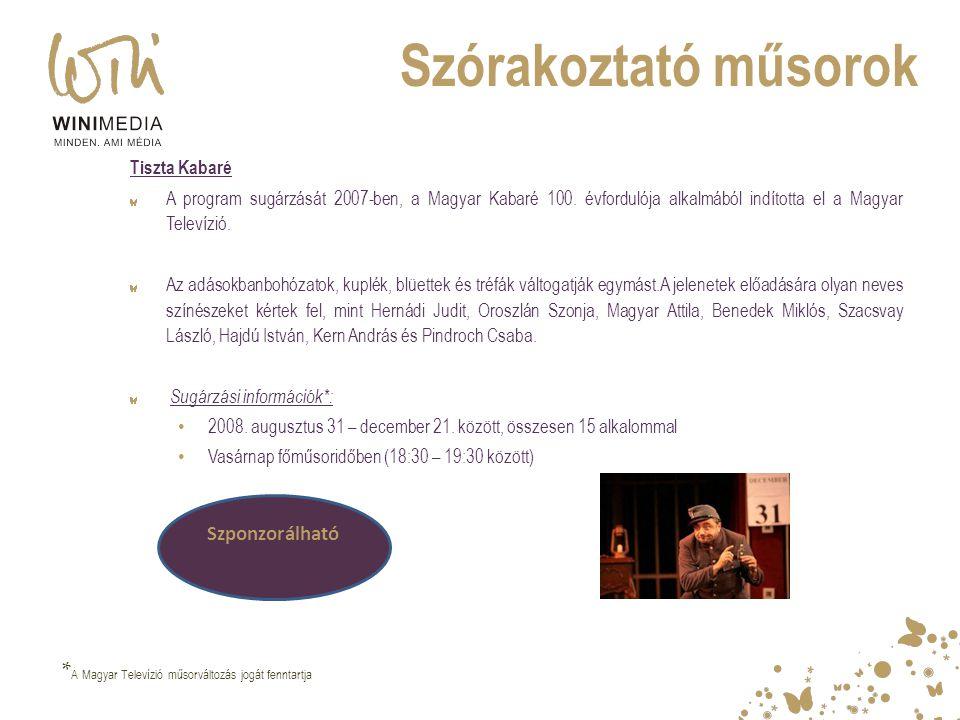 Szórakoztató műsorok Tiszta Kabaré A program sugárzását 2007-ben, a Magyar Kabaré 100. évfordulója alkalmából indította el a Magyar Televízió. Az adás