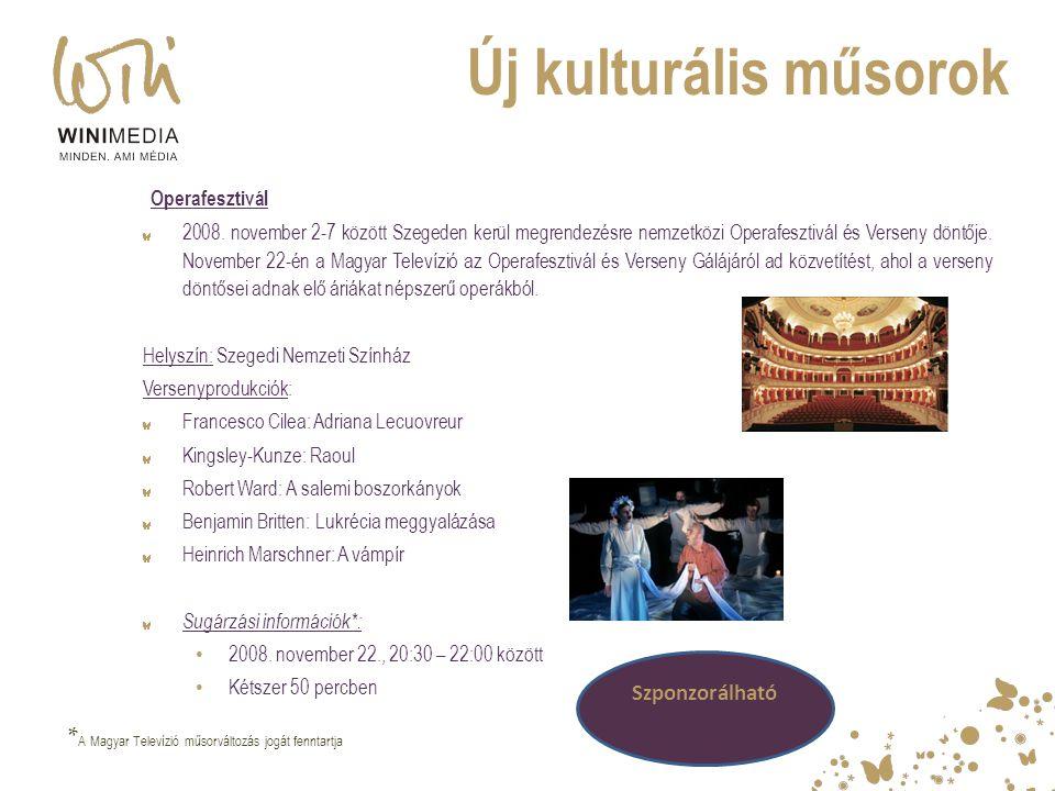 Új kulturális műsorok Operafesztivál 2008. november 2-7 között Szegeden kerül megrendezésre nemzetközi Operafesztivál és Verseny döntője. November 22-