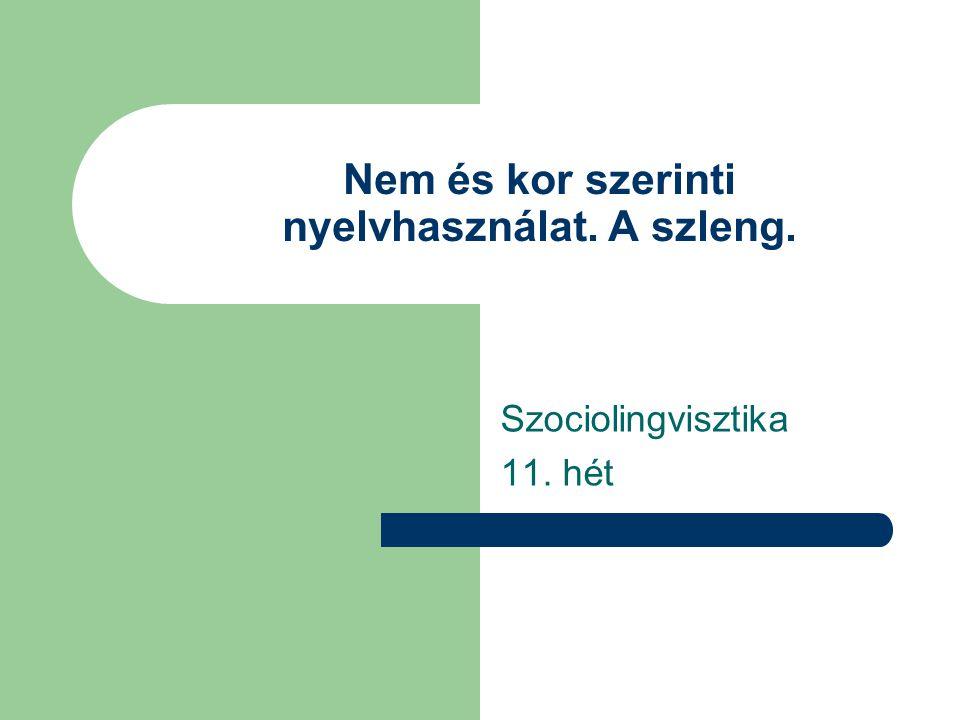 Nem és kor szerinti nyelvhasználat. A szleng. Szociolingvisztika 11. hét