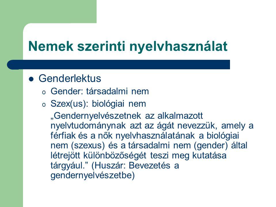 """Nemek szerinti nyelvhasználat Genderlektus o Gender: társadalmi nem o Szex(us): biológiai nem """"Gendernyelvészetnek az alkalmazott nyelvtudománynak azt"""