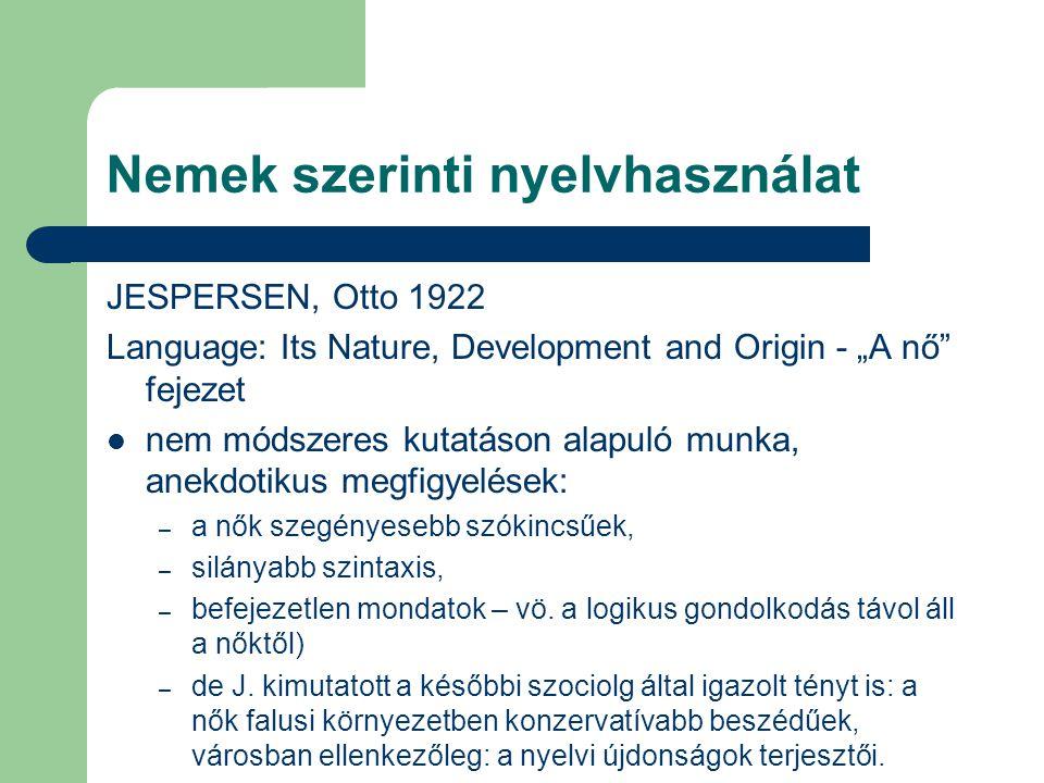 """Nemek szerinti nyelvhasználat JESPERSEN, Otto 1922 Language: Its Nature, Development and Origin - """"A nő"""" fejezet nem módszeres kutatáson alapuló munka"""