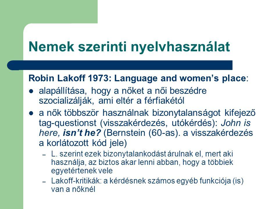 Nemek szerinti nyelvhasználat Robin Lakoff 1973: Language and women's place: alapállítása, hogy a nőket a női beszédre szocializálják, ami eltér a fér