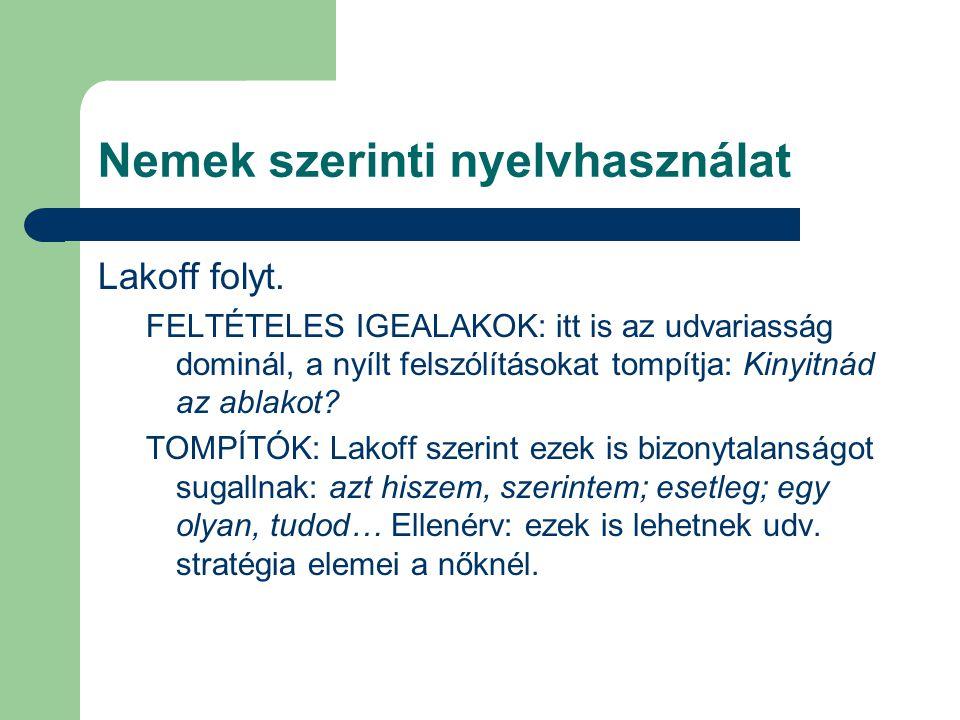 Nemek szerinti nyelvhasználat Lakoff folyt. FELTÉTELES IGEALAKOK: itt is az udvariasság dominál, a nyílt felszólításokat tompítja: Kinyitnád az ablako