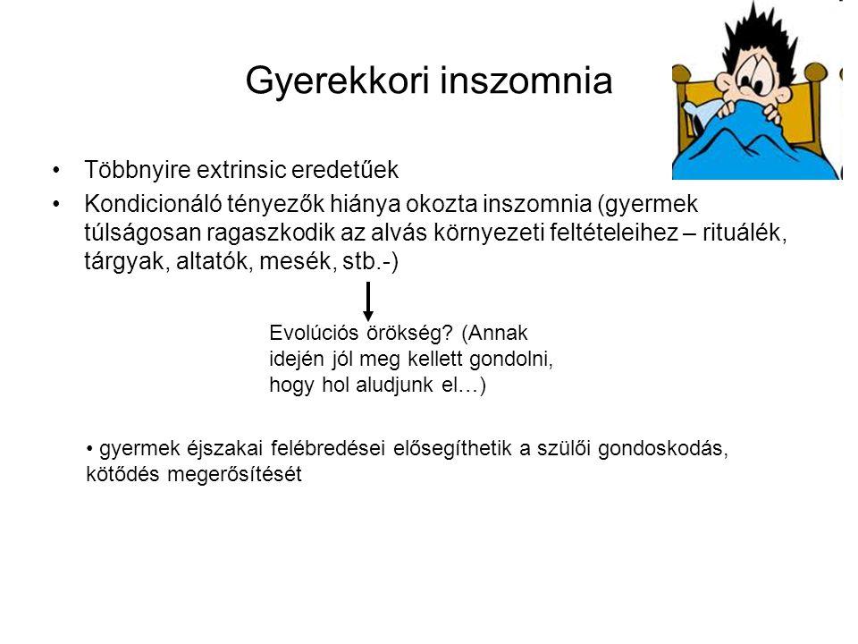 Gyerekkori inszomnia Többnyire extrinsic eredetűek Kondicionáló tényezők hiánya okozta inszomnia (gyermek túlságosan ragaszkodik az alvás környezeti f
