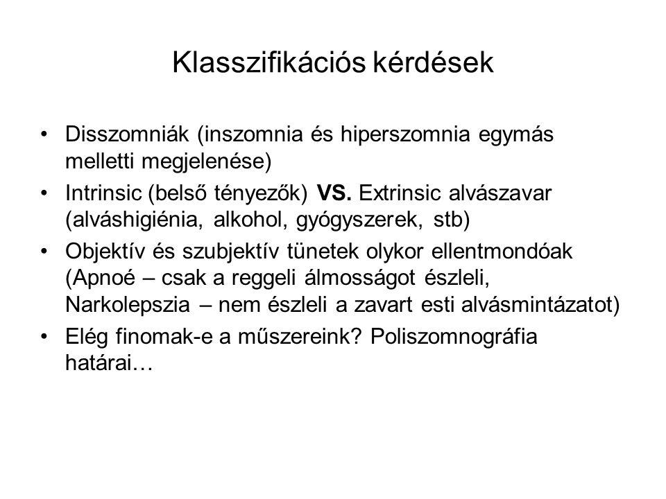 Klasszifikációs kérdések Disszomniák (inszomnia és hiperszomnia egymás melletti megjelenése) Intrinsic (belső tényezők) VS. Extrinsic alvászavar (alvá