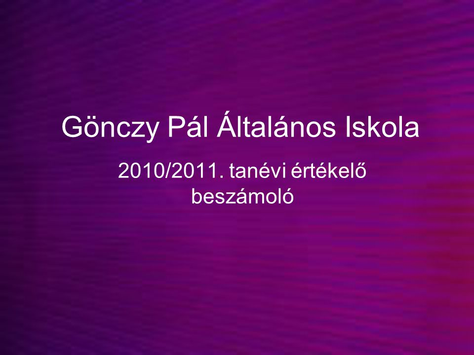 Gönczy Pál Általános Iskola 2010/2011. tanévi értékelő beszámoló