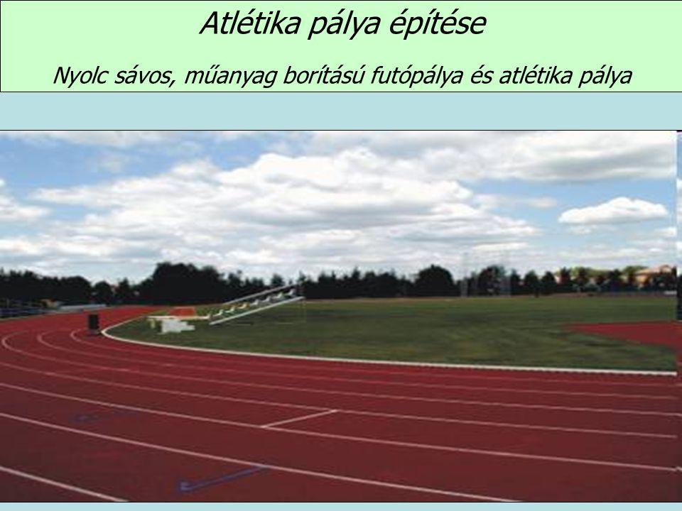 Atlétika pálya építése Nyolc sávos, műanyag borítású futópálya és atlétika pálya