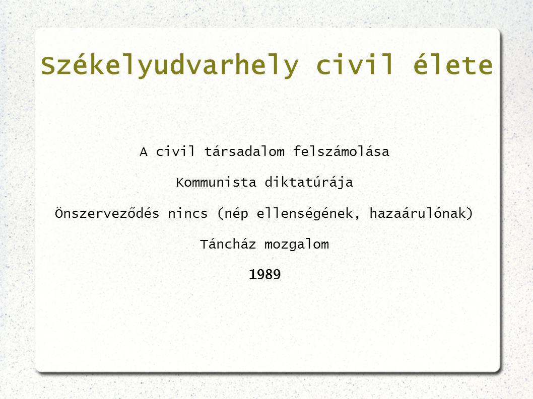 Székelyudvarhely civil élete A civil társadalom felszámolása Kommunista diktatúrája Önszerveződés nincs (nép ellenségének, hazaárulónak) Táncház mozga