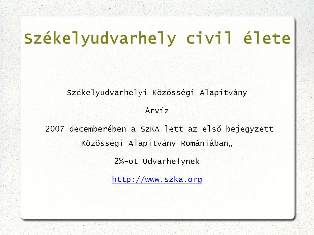 Székelyudvarhely civil élete Székelyudvarhelyi Közösségi Alapítvány Árvíz 2007 decemberében a SzKA lett az első bejegyzett Közösségi Alapítvány Románi