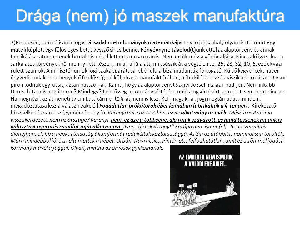 Drága (nem) jó maszek manufaktúra 3)Rendesen, normálisan a jog a társadalom-tudományok matematikája. Egy jó jogszabály olyan tiszta, mint egy matek ké