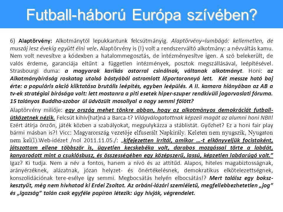 Futball-háború Európa szívében? 6) Alaptörvény: Alkotmánytól lepukkantunk felcsútmányig. Alaptörvény=lumbágó: kellemetlen, de muszáj lesz évekig együt