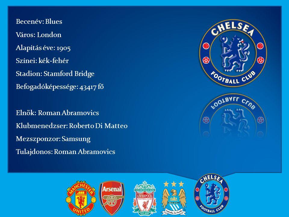 Becenév: Blues Város: London Alapítás éve: 1905 Színei: kék-fehér Stadion: Stamford Bridge Befogadóképessége: 43417 fő Elnök: Roman Abramovics Klubmen