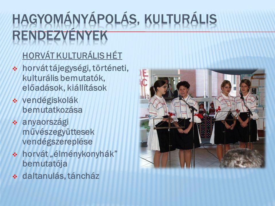 """HORVÁT KULTURÁLIS HÉT  horvát tájegységi, történeti, kulturális bemutatók, előadások, kiállítások  vendégiskolák bemutatkozása  anyaországi művészegyüttesek vendégszereplése  horvát """"élménykonyhák bemutatója  daltanulás, táncház"""
