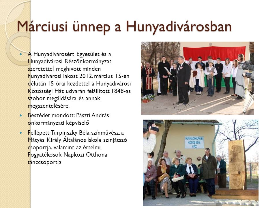 Márciusi ünnep a Hunyadivárosban A Hunyadivárosért Egyesület és a Hunyadivárosi Részönkormányzat szeretettel meghívott minden hunyadivárosi lakost 201