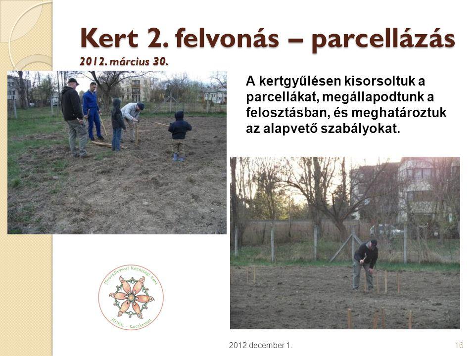 Kert 2. felvonás – parcellázás 2012. március 30. 2012.december 1.16 A kertgyűlésen kisorsoltuk a parcellákat, megállapodtunk a felosztásban, és meghat