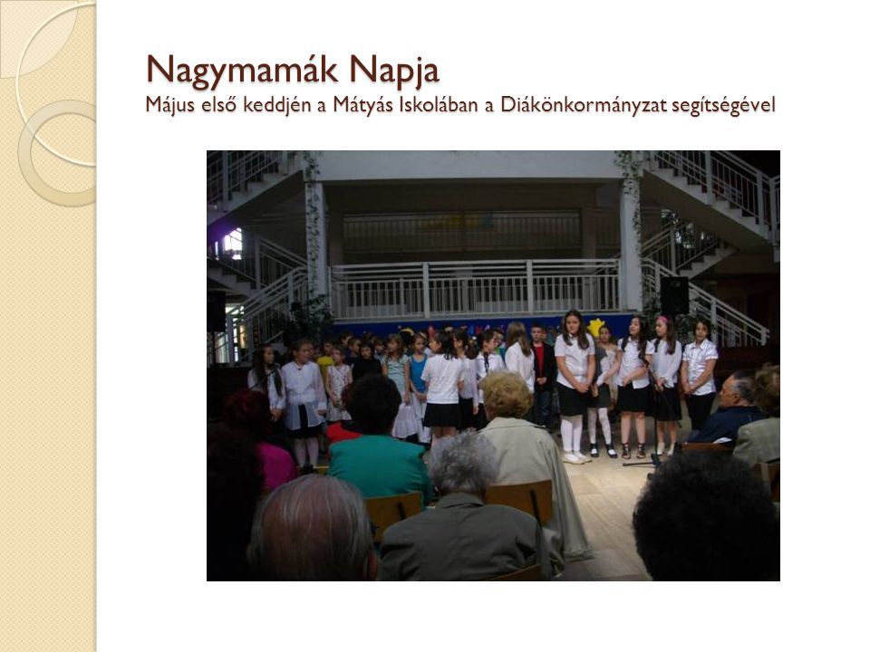 Nagymamák Napja Május első keddjén a Mátyás Iskolában a Diákönkormányzat segítségével