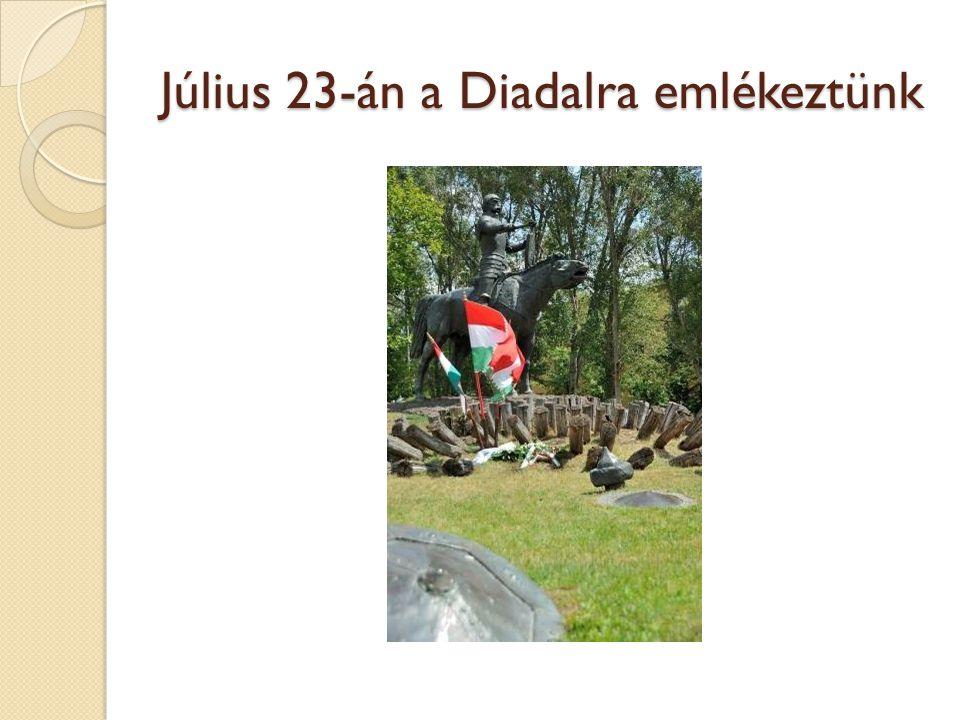 Július 23-án a Diadalra emlékeztünk