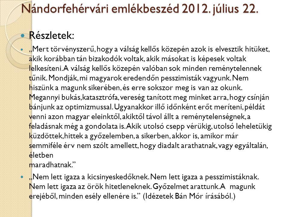 """Nándorfehérvári emlékbeszéd 2012. július 22. Nándorfehérvári emlékbeszéd 2012. július 22. Részletek: """" Mert törvényszerű, hogy a válság kellős közepén"""
